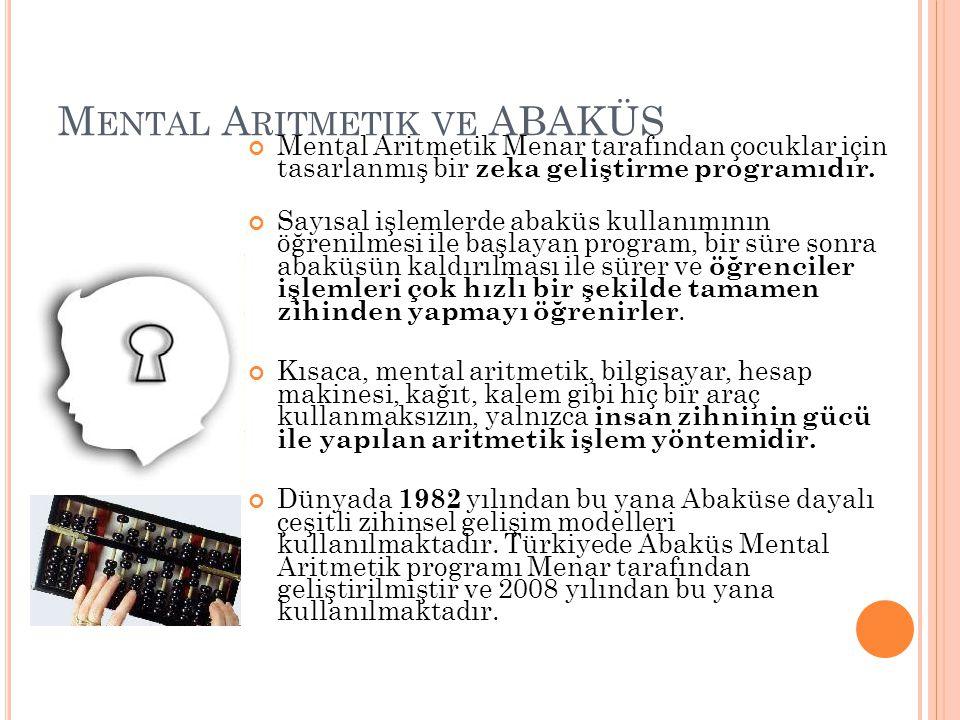 M ENTAL A RITMETIK VE ABAKÜS Mental Aritmetik Menar tarafından çocuklar için tasarlanmış bir zeka geliştirme programıdır. Sayısal işlemlerde abaküs ku