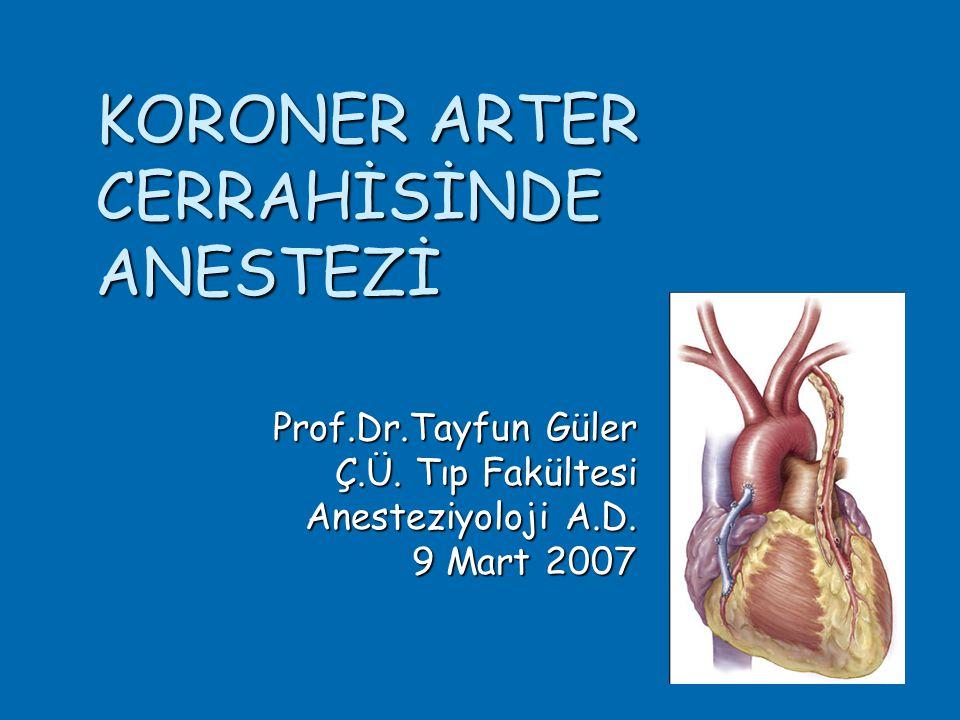 KORONER ARTER CERRAHİSİNDE ANESTEZİ Prof.Dr.Tayfun Güler Ç.Ü.