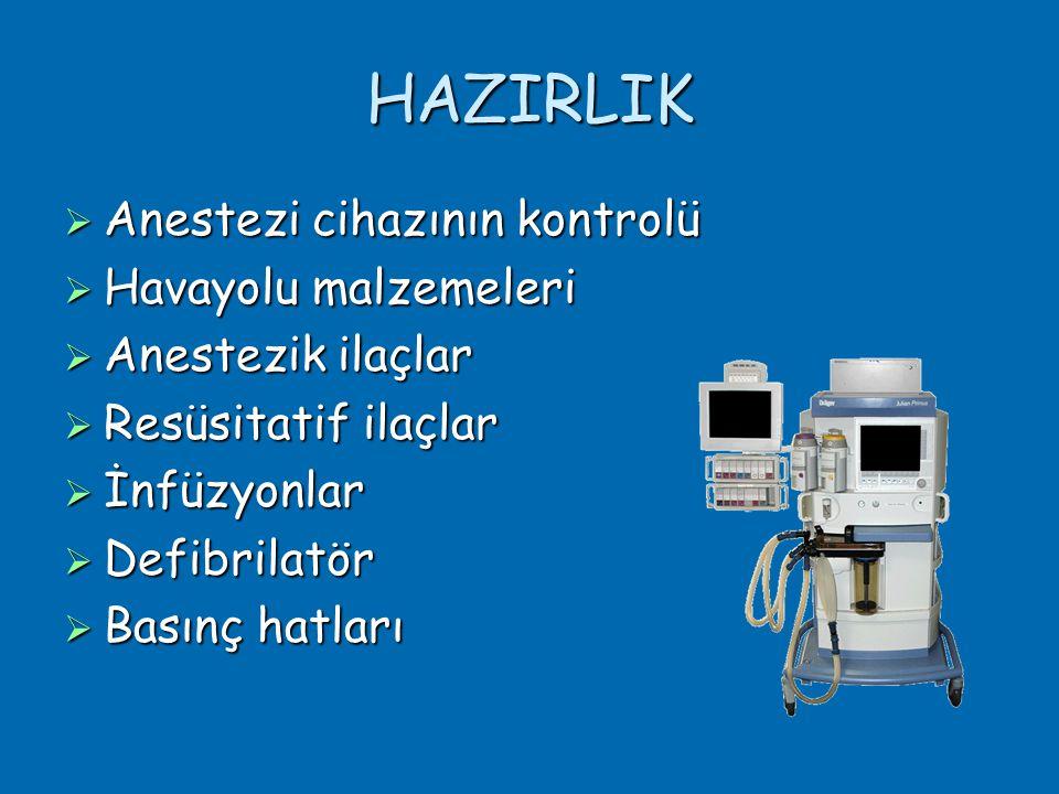 HAZIRLIK  Anestezi cihazının kontrolü  Havayolu malzemeleri  Anestezik ilaçlar  Resüsitatif ilaçlar  İnfüzyonlar  Defibrilatör  Basınç hatları
