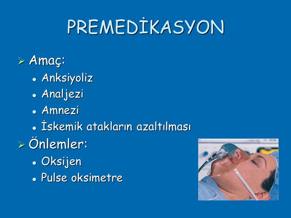 PREMEDİKASYON  Amaç:  Anksiyoliz  Analjezi  Amnezi  İskemik atakların azaltılması  Önlemler:  Oksijen  Pulse oksimetre