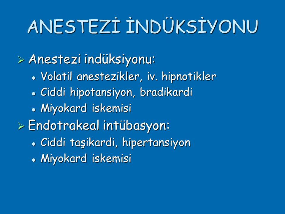 ANESTEZİ İNDÜKSİYONU  Anestezi indüksiyonu:  Volatil anestezikler, iv.