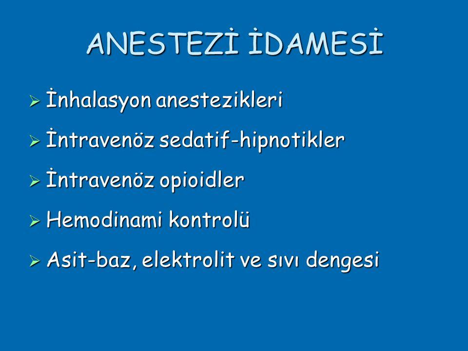 ANESTEZİ İDAMESİ  İnhalasyon anestezikleri  İntravenöz sedatif-hipnotikler  İntravenöz opioidler  Hemodinami kontrolü  Asit-baz, elektrolit ve sıvı dengesi