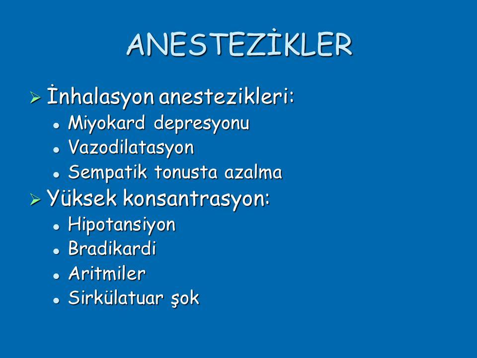 ANESTEZİKLER  İnhalasyon anestezikleri:  Miyokard depresyonu  Vazodilatasyon  Sempatik tonusta azalma  Yüksek konsantrasyon:  Hipotansiyon  Bradikardi  Aritmiler  Sirkülatuar şok