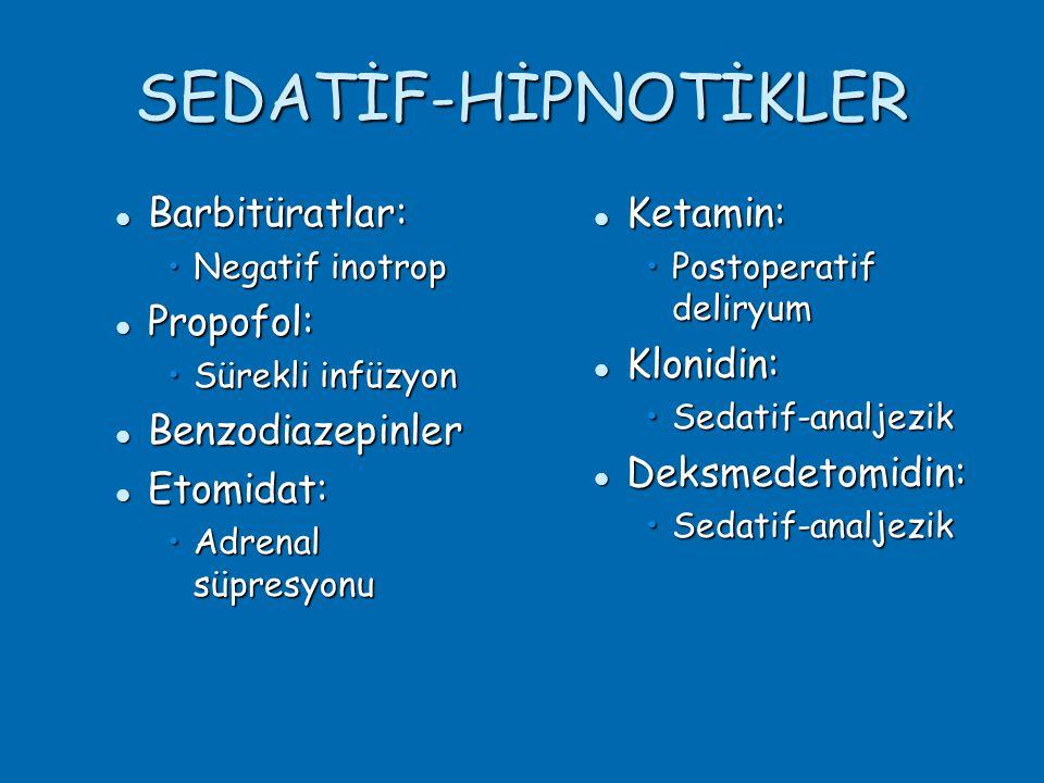 SEDATİF-HİPNOTİKLER  Barbitüratlar: •Negatif inotrop  Propofol: •Sürekli infüzyon  Benzodiazepinler  Etomidat: •Adrenal süpresyonu  Ketamin: •Postoperatif deliryum  Klonidin: •Sedatif-analjezik  Deksmedetomidin: •Sedatif-analjezik