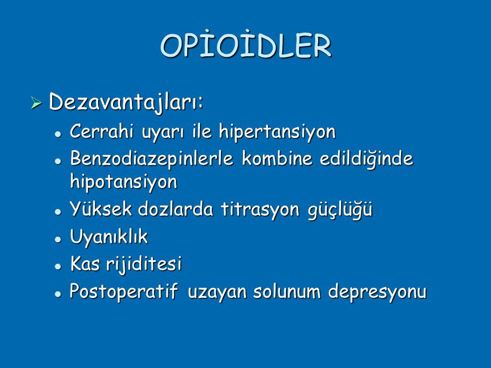 OPİOİDLER  Dezavantajları:  Cerrahi uyarı ile hipertansiyon  Benzodiazepinlerle kombine edildiğinde hipotansiyon  Yüksek dozlarda titrasyon güçlüğü  Uyanıklık  Kas rijiditesi  Postoperatif uzayan solunum depresyonu