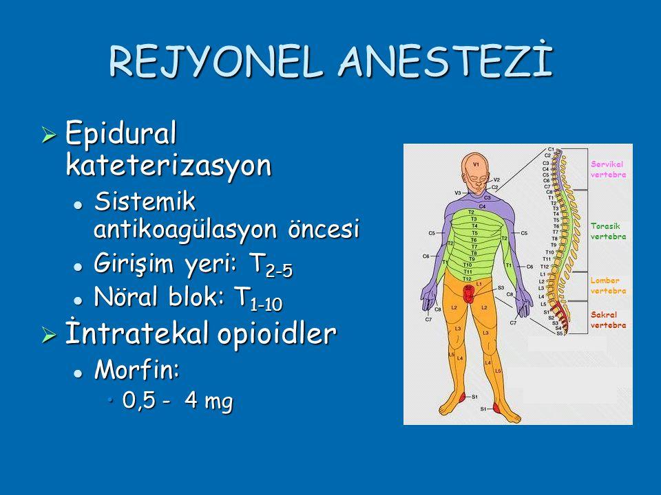 REJYONEL ANESTEZİ  Epidural kateterizasyon  Sistemik antikoagülasyon öncesi  Girişim yeri: T 2-5  Nöral blok: T 1-10  İntratekal opioidler  Morfin: •0,5 - 4 mg Servikal vertebra Torasik vertebra Lomber vertebra Sakral vertebra
