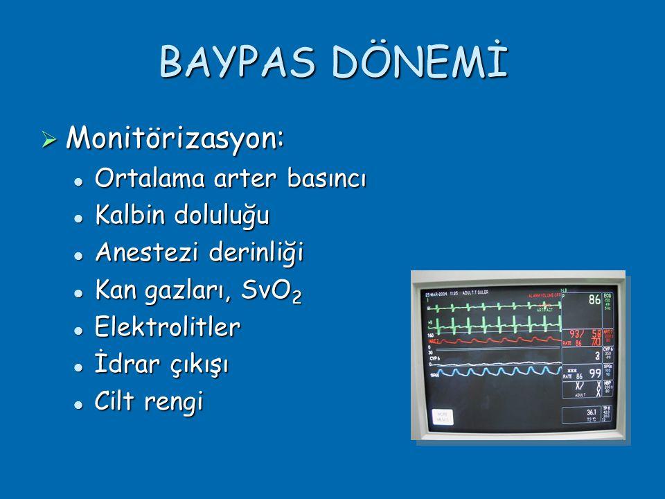 BAYPAS DÖNEMİ  Monitörizasyon:  Ortalama arter basıncı  Kalbin doluluğu  Anestezi derinliği  Kan gazları, SvO 2  Elektrolitler  İdrar çıkışı  Cilt rengi