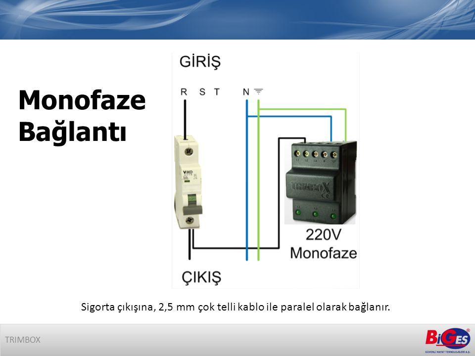 Sigorta çıkışına, 2,5 mm çok telli kablo ile paralel olarak bağlanır. Monofaze Bağlantı TRIMBOX