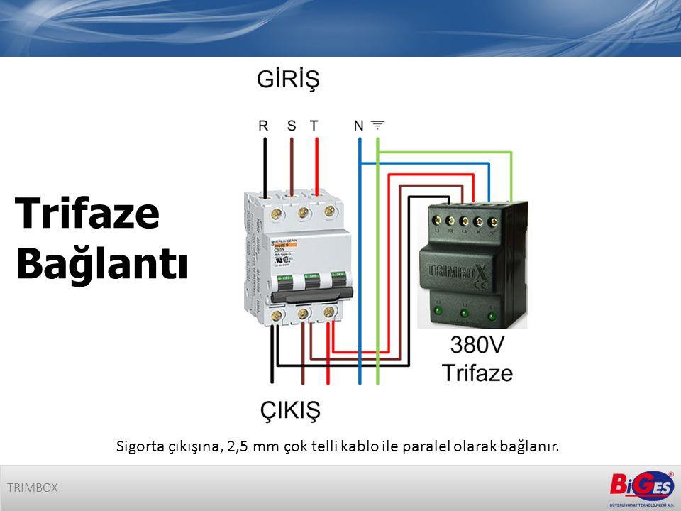 Sigorta çıkışına, 2,5 mm çok telli kablo ile paralel olarak bağlanır. Trifaze Bağlantı TRIMBOX