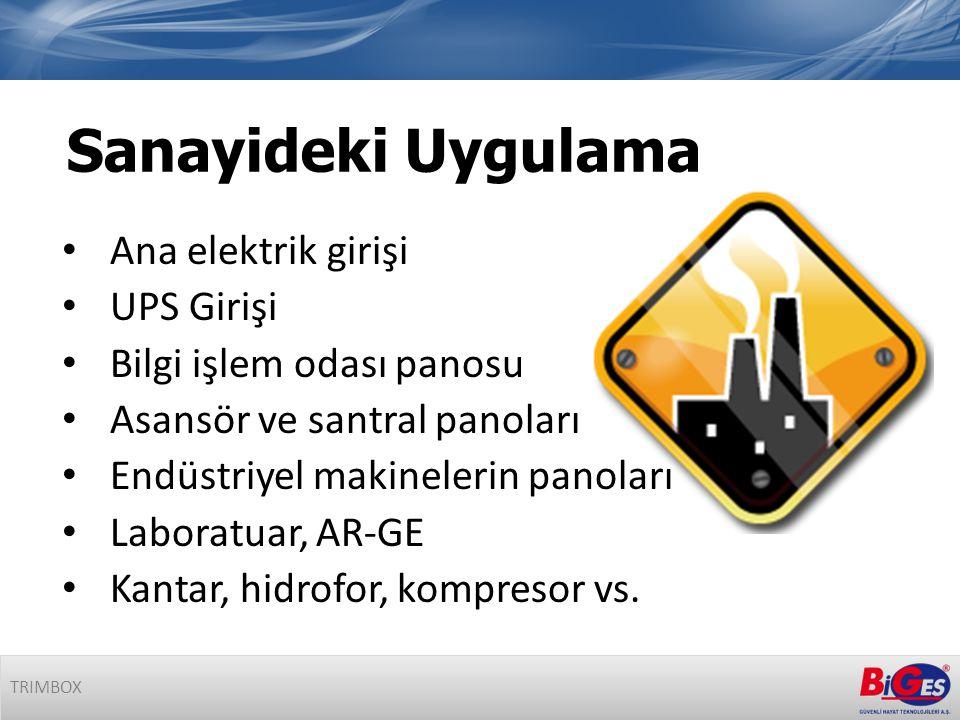 Sanayideki Uygulama • Ana elektrik girişi • UPS Girişi • Bilgi işlem odası panosu • Asansör ve santral panoları • Endüstriyel makinelerin panoları • Laboratuar, AR-GE • Kantar, hidrofor, kompresor vs.