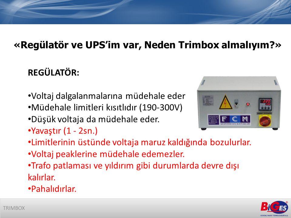 «Regülatör ve UPS'im var, Neden Trimbox almalıyım?» TRIMBOX REGÜLATÖR: • Voltaj dalgalanmalarına müdehale eder • Müdehale limitleri kısıtlıdır (190-300V) • Düşük voltaja da müdehale eder.