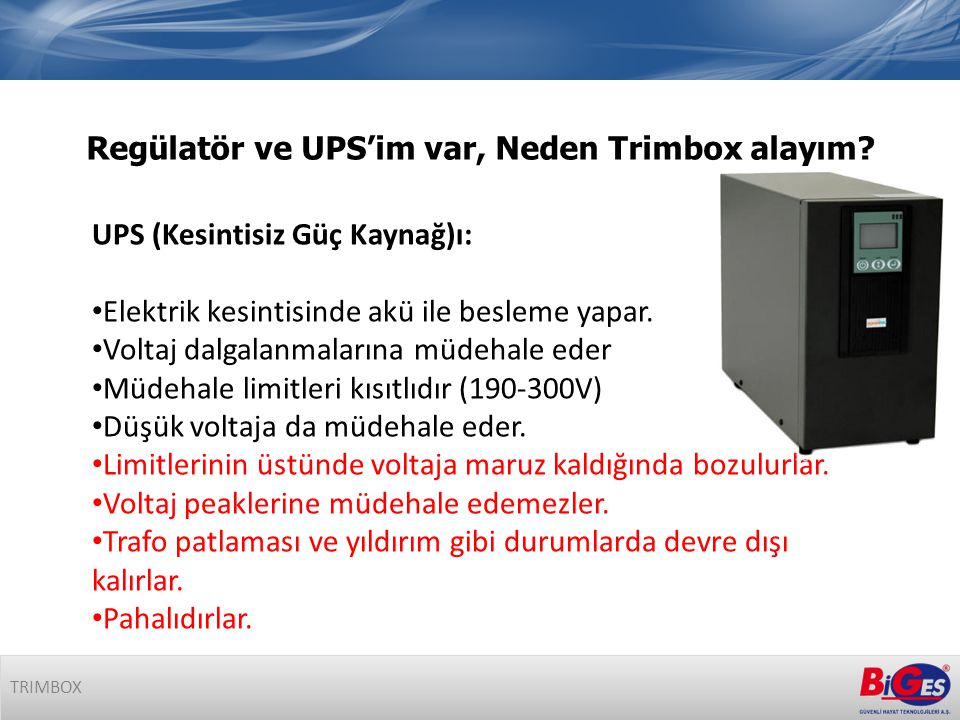 Regülatör ve UPS'im var, Neden Trimbox alayım.
