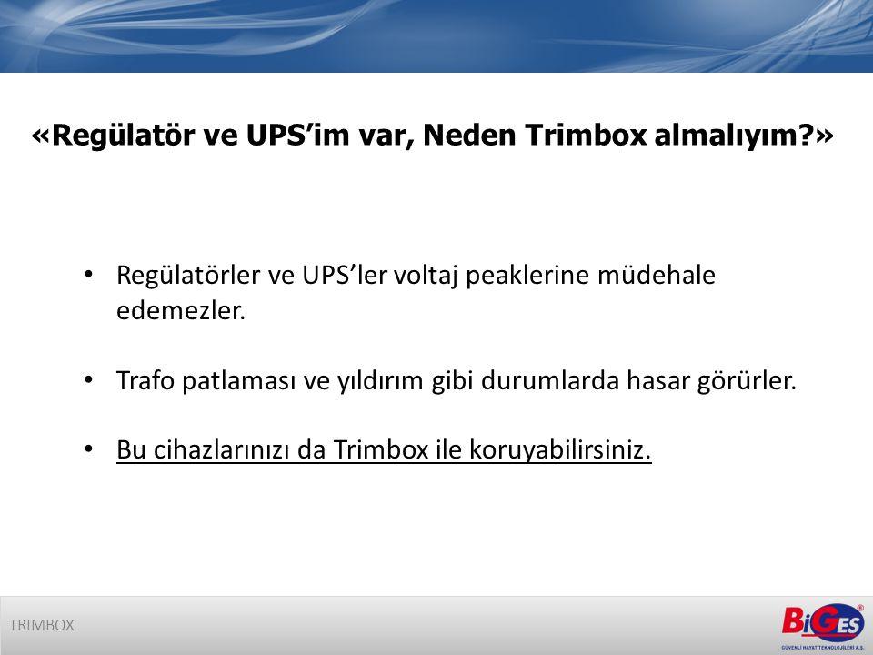 TRIMBOX • Regülatörler ve UPS'ler voltaj peaklerine müdehale edemezler.