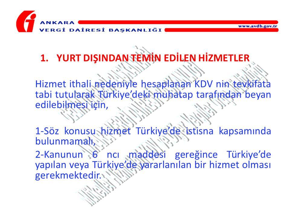1.YURT DIŞINDAN TEMİN EDİLEN HİZMETLER Hizmet ithali nedeniyle hesaplanan KDV nin tevkifata tabi tutularak Türkiye'deki muhatap tarafından beyan edile