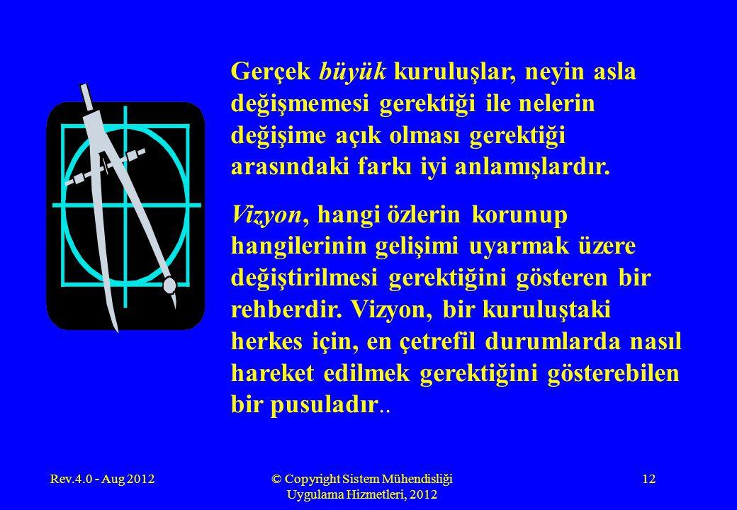 Rev.4.0 - Aug 2012© Copyright Sistem Mühendisliği Uygulama Hizmetleri, 2012 12 Gerçek büyük kuruluşlar, neyin asla değişmemesi gerektiği ile nelerin d