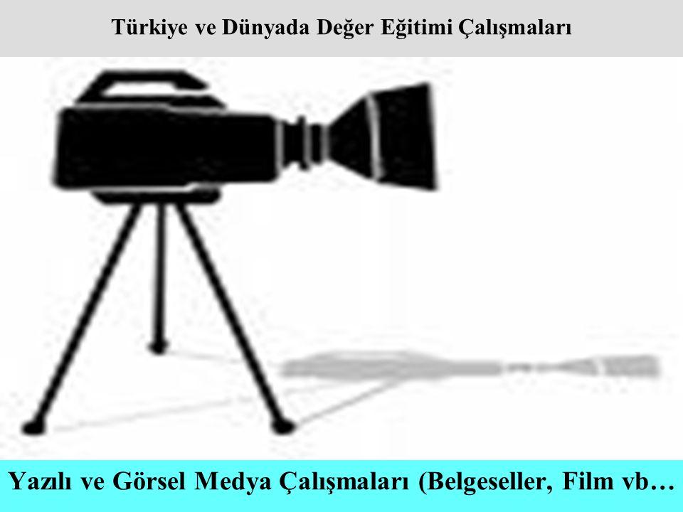 Türkiye ve Dünyada Değer Eğitimi Çalışmaları Yazılı ve Görsel Medya Çalışmaları (Belgeseller, Film vb…