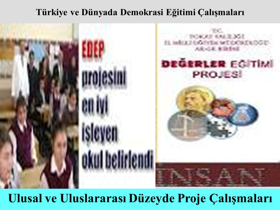 Ulusal ve Uluslararası Düzeyde Proje Çalışmaları Türkiye ve Dünyada Demokrasi Eğitimi Çalışmaları
