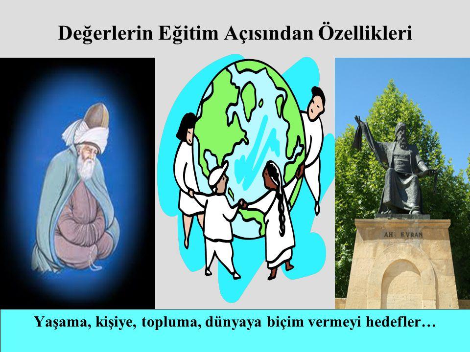 Değerlerin Eğitim Açısından Özellikleri Yaşama, kişiye, topluma, dünyaya biçim vermeyi hedefler…