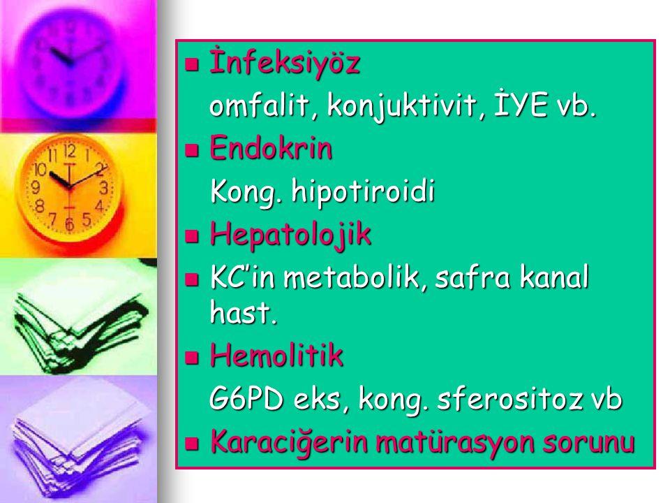  İnfeksiyöz omfalit, konjuktivit, İYE vb.  Endokrin Kong. hipotiroidi  Hepatolojik  KC'in metabolik, safra kanal hast.  Hemolitik G6PD eks, kong.