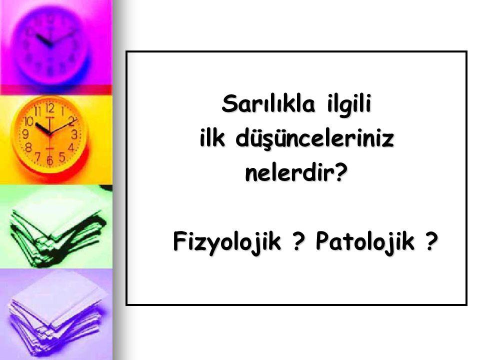 Sarılıkla ilgili ilk düşünceleriniz nelerdir? Fizyolojik ? Patolojik ?