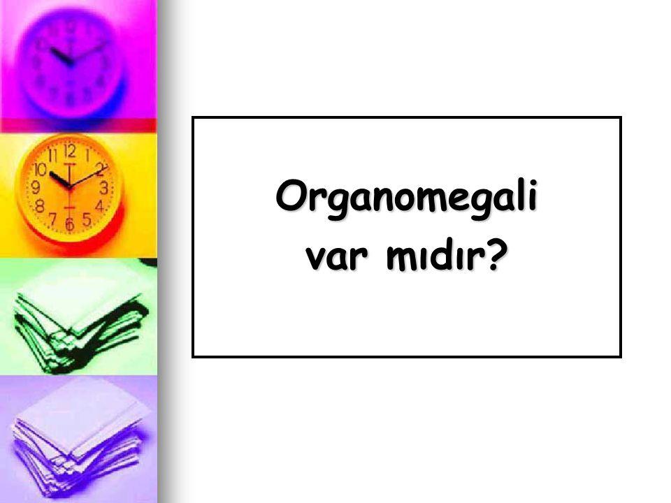 Organomegali var mıdır?