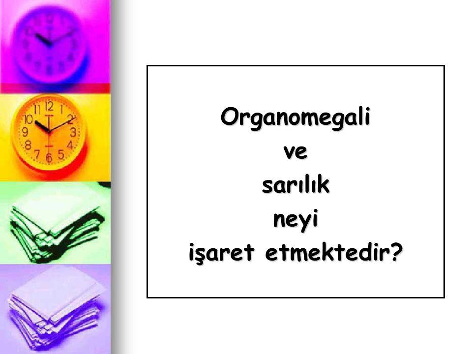 Organomegalivesarılıkneyi işaret etmektedir?