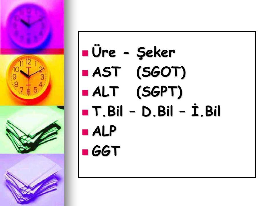  Üre - Şeker  AST(SGOT)  ALT(SGPT)  T.Bil – D.Bil – İ.Bil  ALP  GGT