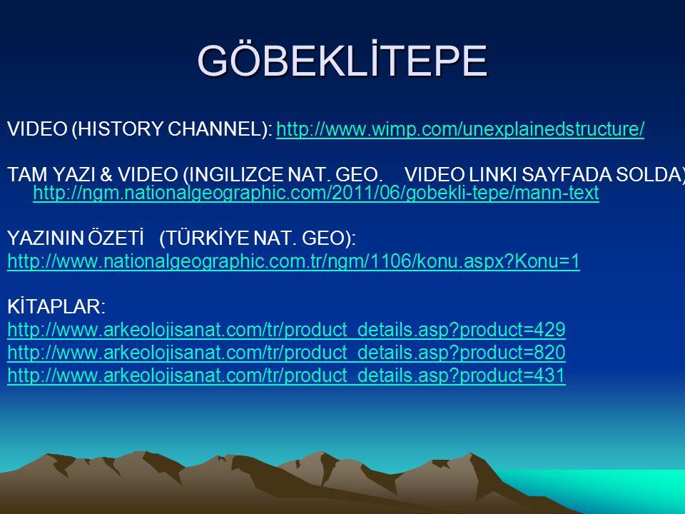 GÖBEKLİTEPE VIDEO (HISTORY CHANNEL): http://www.wimp.com/unexplainedstructure/http://www.wimp.com/unexplainedstructure/ TAM YAZI & VIDEO (INGILIZCE NAT.