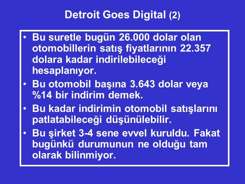 Detroit Goes Digital (2) •Bu suretle bugün 26.000 dolar olan otomobillerin satış fiyatlarının 22.357 dolara kadar indirilebileceği hesaplanıyor.