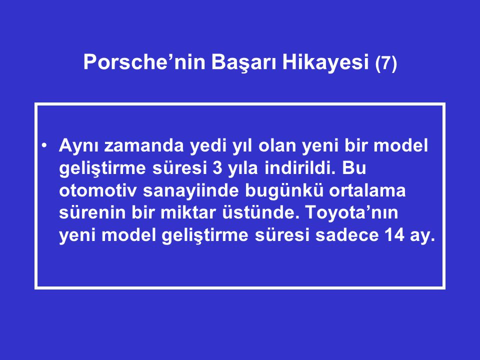 Porsche'nin Başarı Hikayesi (7) •Aynı zamanda yedi yıl olan yeni bir model geliştirme süresi 3 yıla indirildi.