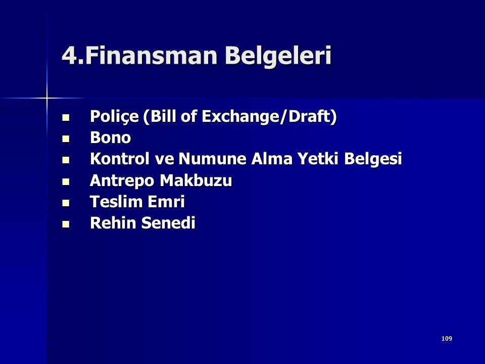 109 4.Finansman Belgeleri  Poliçe (Bill of Exchange/Draft)  Bono  Kontrol ve Numune Alma Yetki Belgesi  Antrepo Makbuzu  Teslim Emri  Rehin Sene