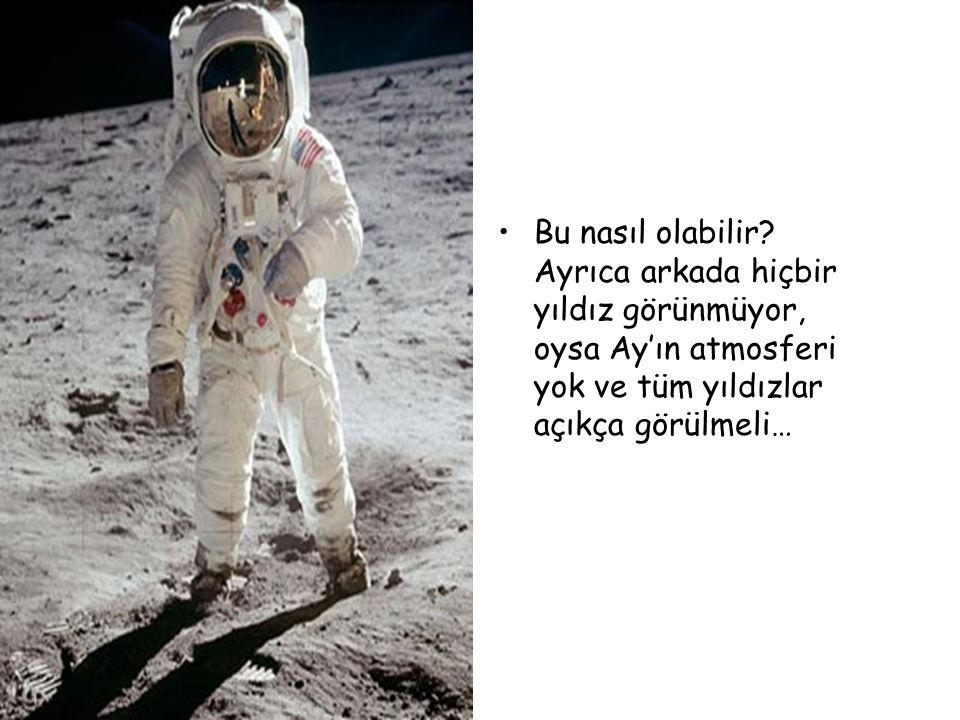 •Bu nasıl olabilir? Ayrıca arkada hiçbir yıldız görünmüyor, oysa Ay'ın atmosferi yok ve tüm yıldızlar açıkça görülmeli…