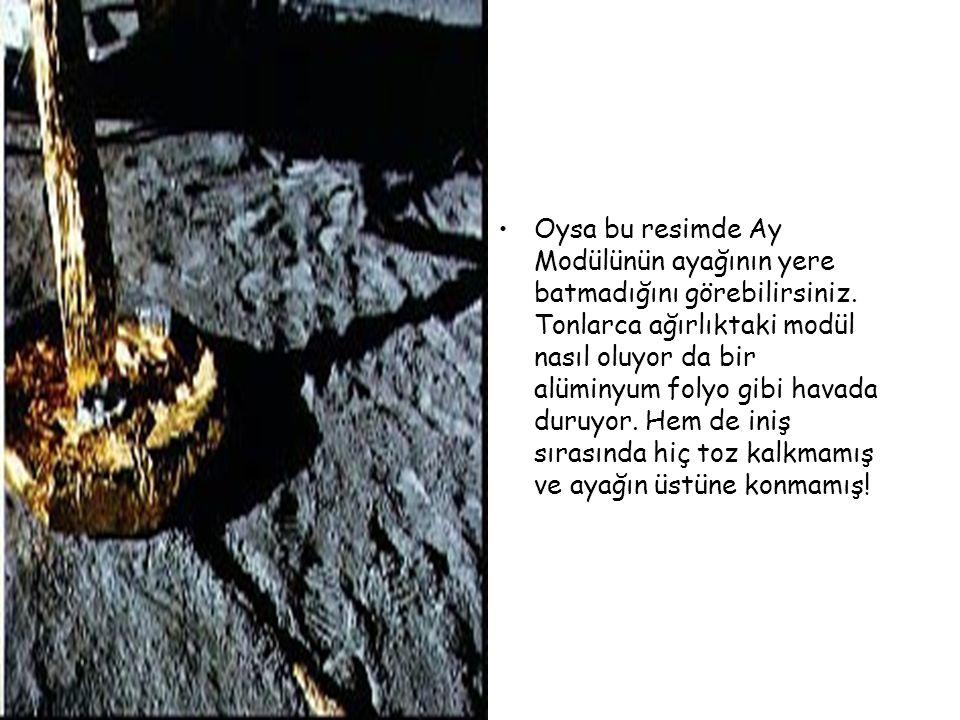 •Oysa bu resimde Ay Modülünün ayağının yere batmadığını görebilirsiniz. Tonlarca ağırlıktaki modül nasıl oluyor da bir alüminyum folyo gibi havada dur