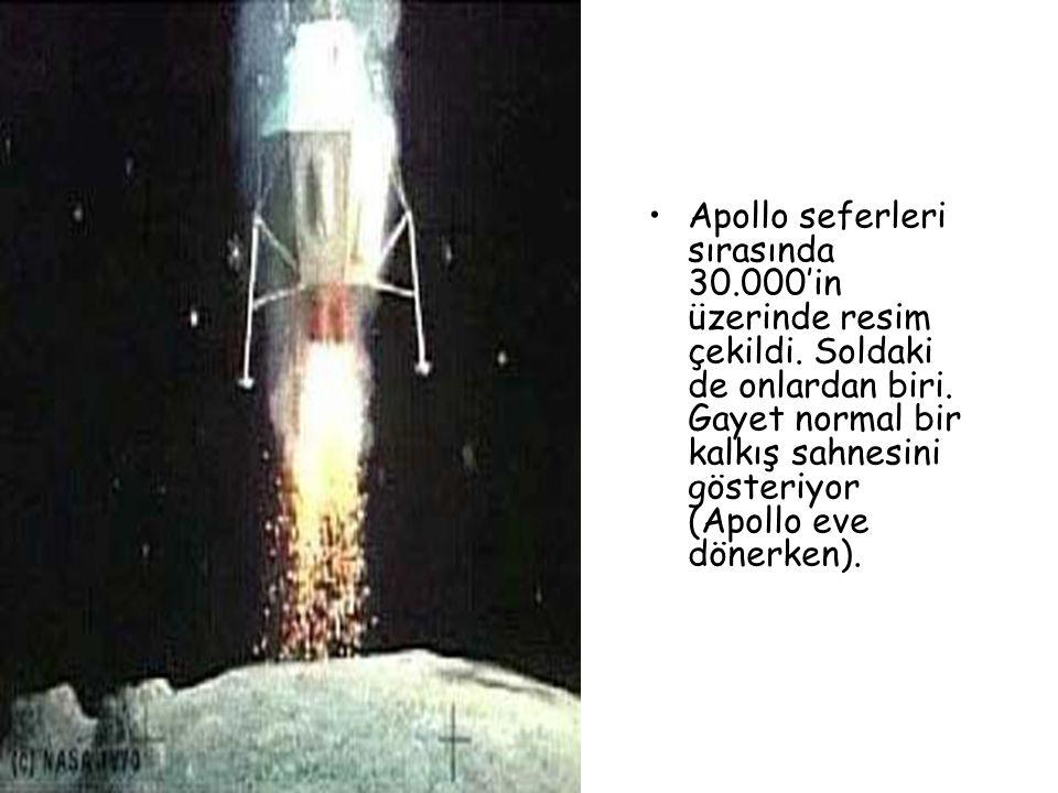 •Apollo seferleri sırasında 30.000'in üzerinde resim çekildi. Soldaki de onlardan biri. Gayet normal bir kalkış sahnesini gösteriyor (Apollo eve döner