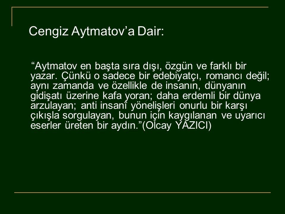 """Cengiz Aytmatov'a Dair: """"Aytmatov en başta sıra dışı, özgün ve farklı bir yazar. Çünkü o sadece bir edebiyatçı, romancı değil; aynı zamanda ve özellik"""