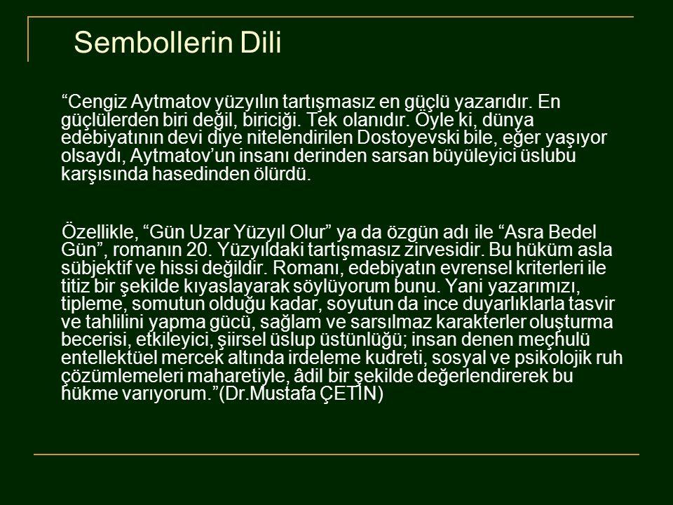 """Sembollerin Dili """"Cengiz Aytmatov yüzyılın tartışmasız en güçlü yazarıdır. En güçlülerden biri değil, biriciği. Tek olanıdır. Öyle ki, dünya edebiyatı"""