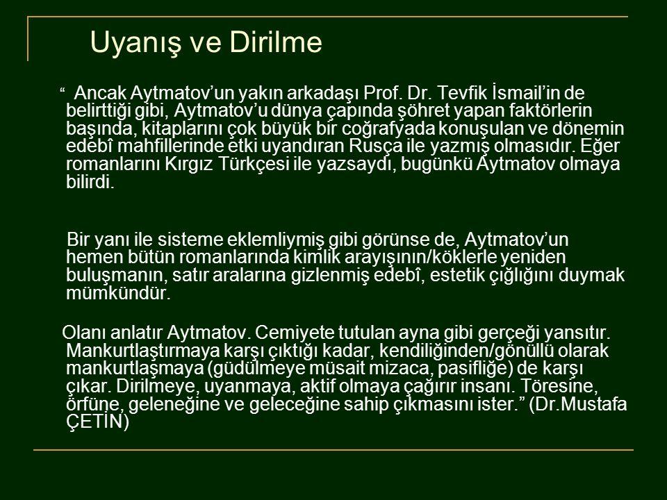"""Uyanış ve Dirilme """" Ancak Aytmatov'un yakın arkadaşı Prof. Dr. Tevfik İsmail'in de belirttiği gibi, Aytmatov'u dünya çapında şöhret yapan faktörlerin"""