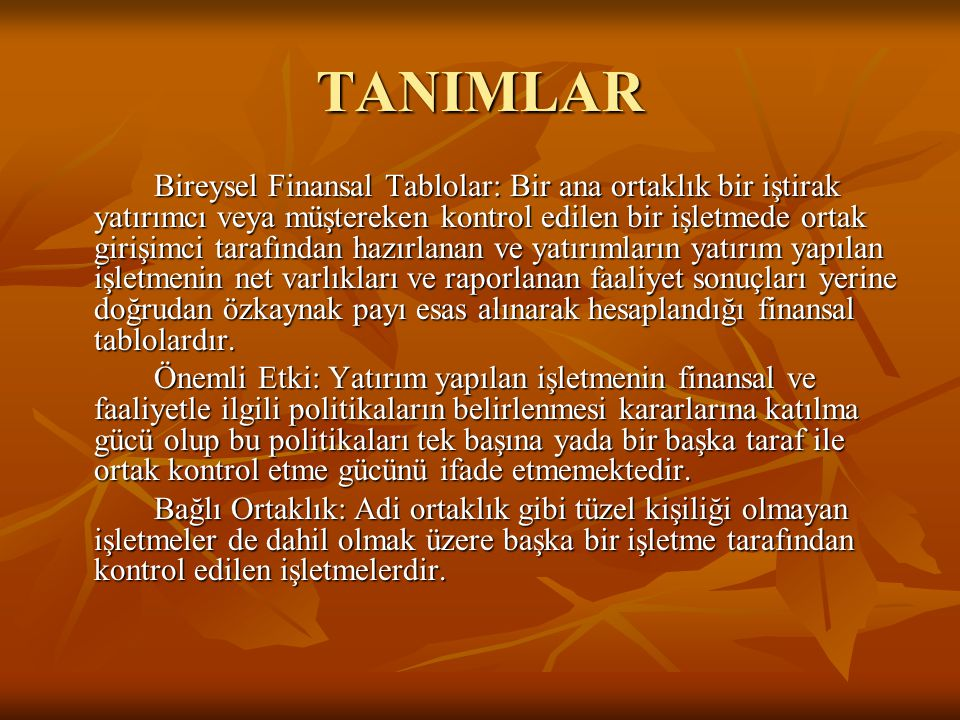 TANIMLAR Bireysel Finansal Tablolar: Bir ana ortaklık bir iştirak yatırımcı veya müştereken kontrol edilen bir işletmede ortak girişimci tarafından ha