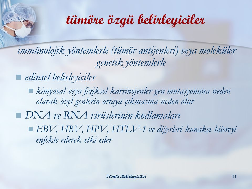 Tümör Belirleyiciler11 tümöre özgü belirleyiciler immünolojik yöntemlerle (tümör antijenleri) veya moleküler genetik yöntemlerle  edinsel belirleyici