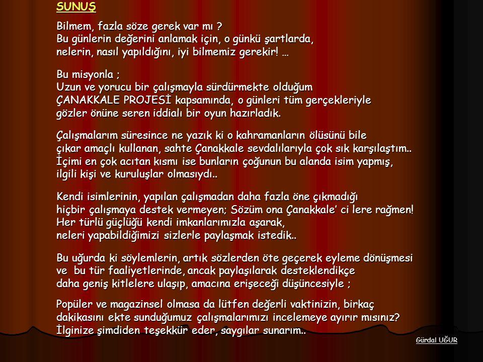 Seddülbahir' de… Arıburnu' nda... Anafartalar' da... Bilmeliyiz ki onlar, ölmek için ölmediler... Onlar; Bu toprak, bu vatan, bu tarih için öldüler...