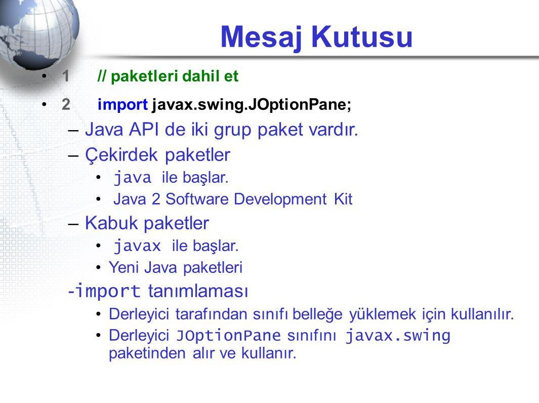 Mesaj Kutusu •1 // paketleri dahil et •2 import javax.swing.JOptionPane; –Java API de iki grup paket vardır. –Çekirdek paketler • java ile başlar. • J