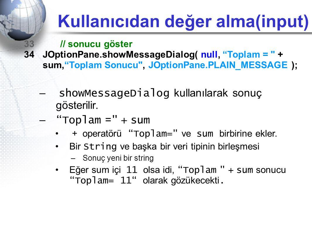 """Kullanıcıdan değer alma(input) 33 // sonucu göster 34JOptionPane.showMessageDialog( null, """"Toplam ="""
