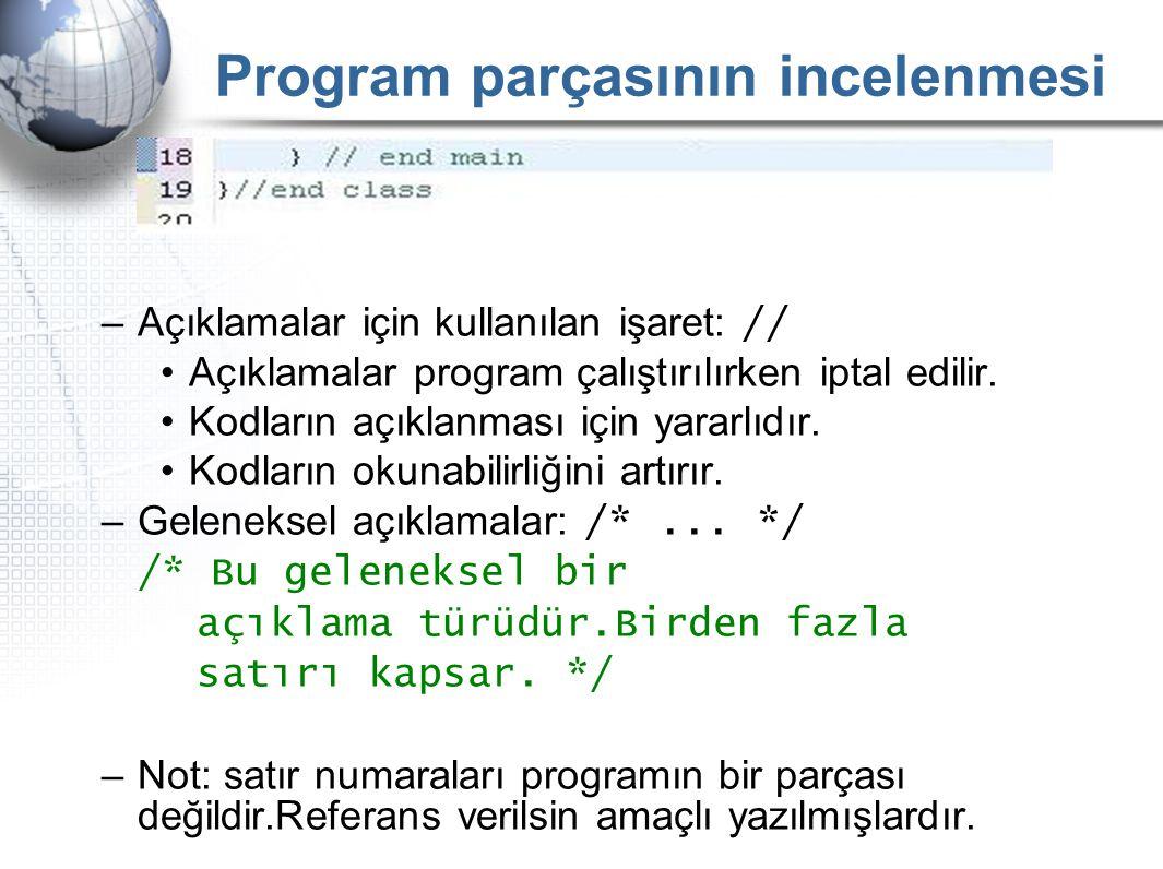 Program parçasının incelenmesi –Açıklamalar için kullanılan işaret: // •Açıklamalar program çalıştırılırken iptal edilir. •Kodların açıklanması için y