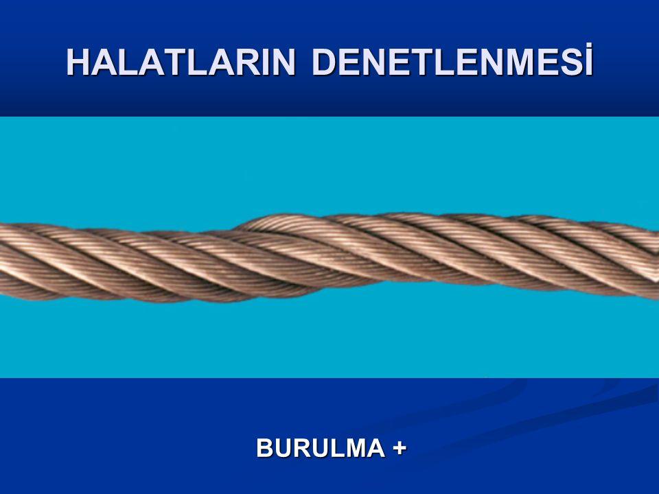 HALATLARIN DENETLENMESİ BURULMA +