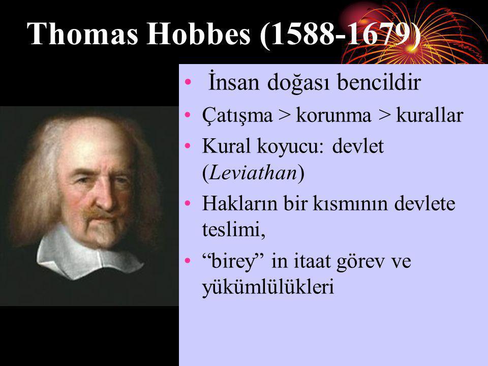 Thomas Hobbes (1588-1679) • İnsan doğası bencildir •Çatışma > korunma > kurallar •Kural koyucu: devlet (Leviathan) •Hakların bir kısmının devlete tesl