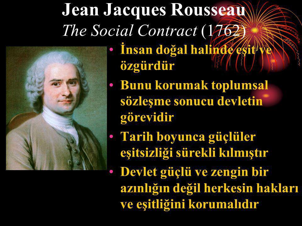 Jean Jacques Rousseau The Social Contract (1762) •İnsan doğal halinde eşit ve özgürdür •Bunu korumak toplumsal sözleşme sonucu devletin görevidir •Tar
