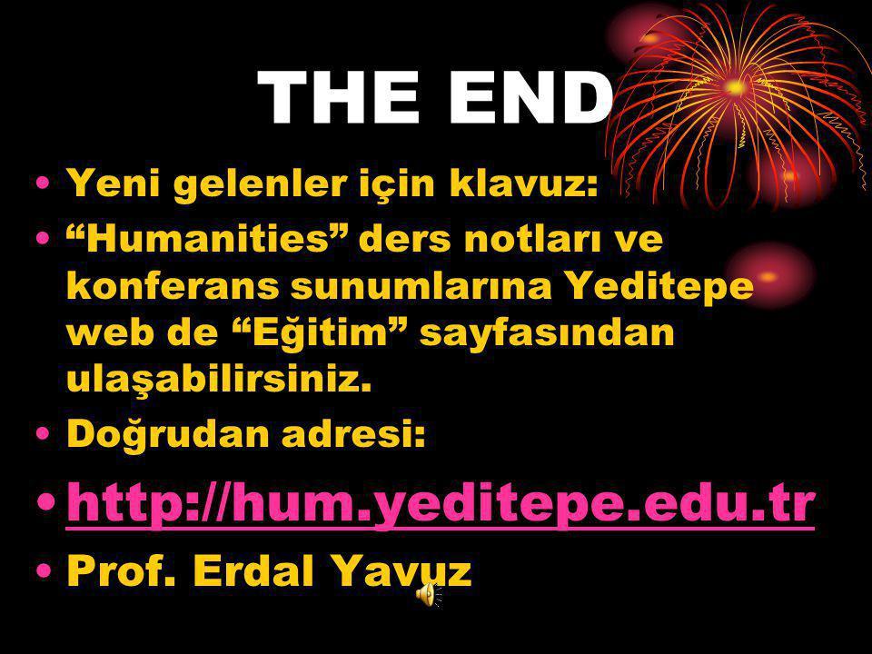 """THE END •Yeni gelenler için klavuz: •""""Humanities"""" ders notları ve konferans sunumlarına Yeditepe web de """"Eğitim"""" sayfasından ulaşabilirsiniz. •Doğruda"""