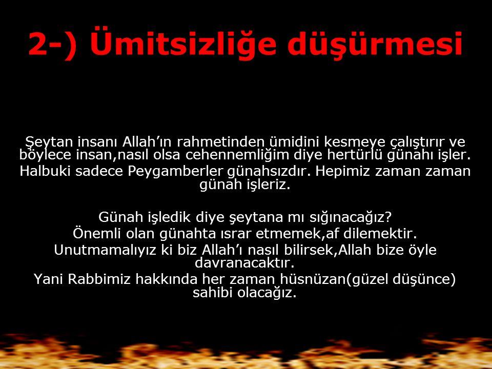 1-) Aşırı ümitlendirmesi insanları Allah'ın rahmetinden aşırı ümitlendirerek günah işletir. ÖRNEK:Özellikle günah işleme anında Allah çok affedicidir,