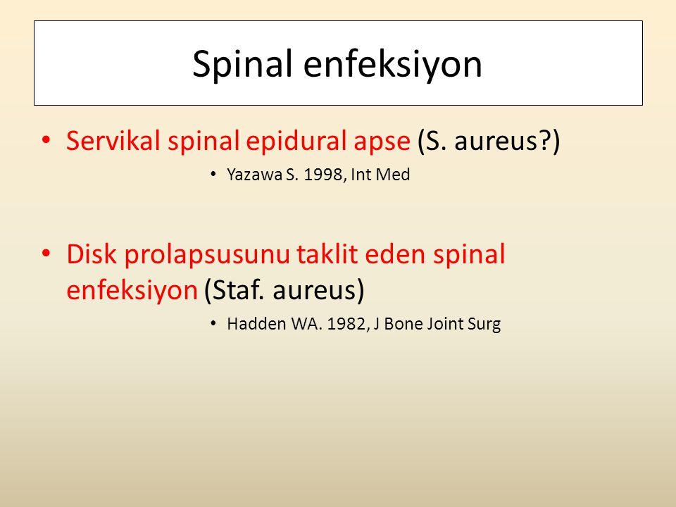 Spinal enfeksiyon • Servikal spinal epidural apse (S. aureus?) • Yazawa S. 1998, Int Med • Disk prolapsusunu taklit eden spinal enfeksiyon (Staf. aure