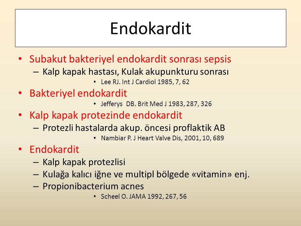 Endokardit • Subakut bakteriyel endokardit sonrası sepsis – Kalp kapak hastası, Kulak akupunkturu sonrası • Lee RJ. Int J Cardiol 1985, 7, 62 • Bakter
